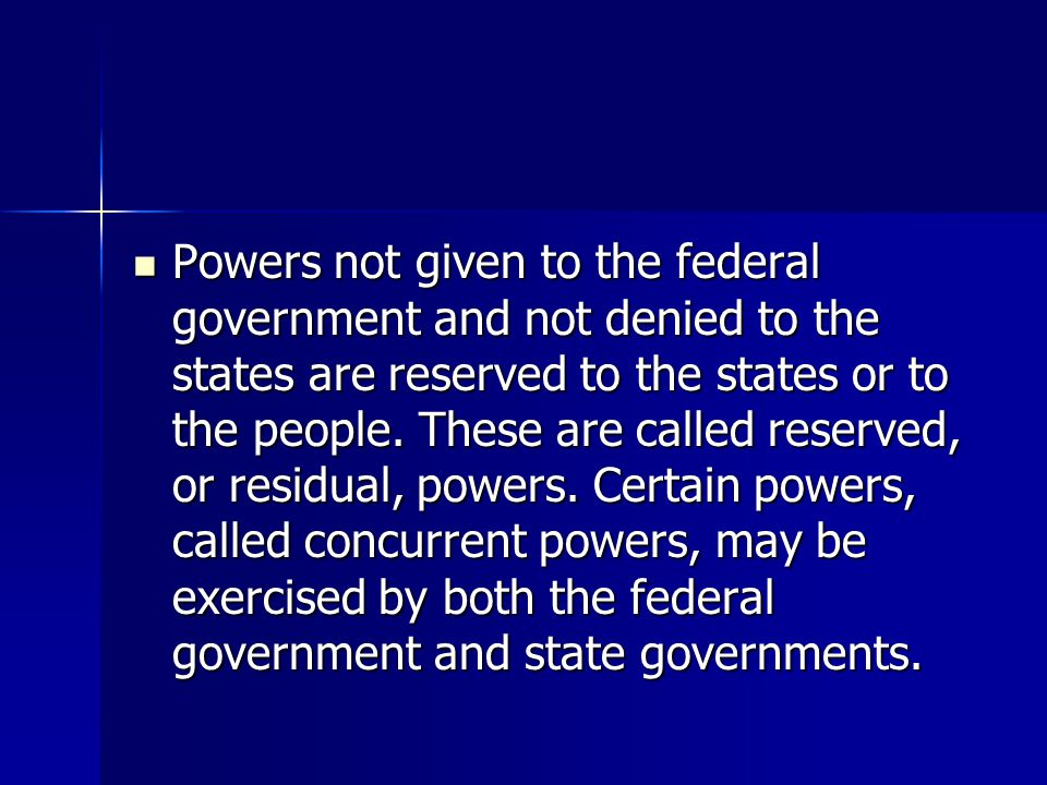 Powers not given to the federal government and not denied to the states are reserved to the states or to the people.