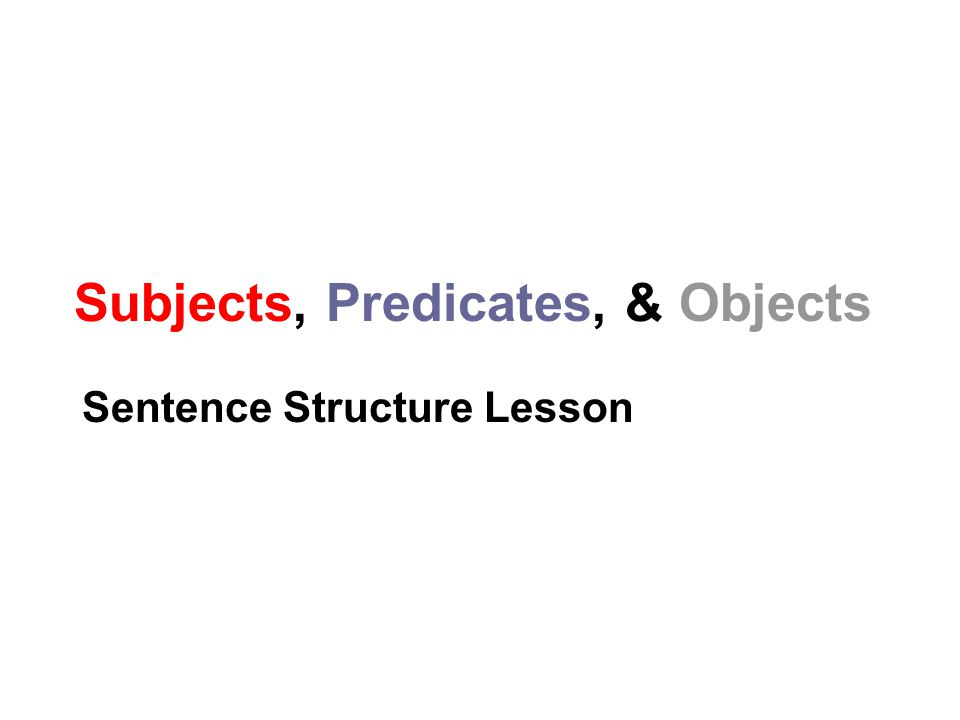 Subjects, Predicates, & Objects