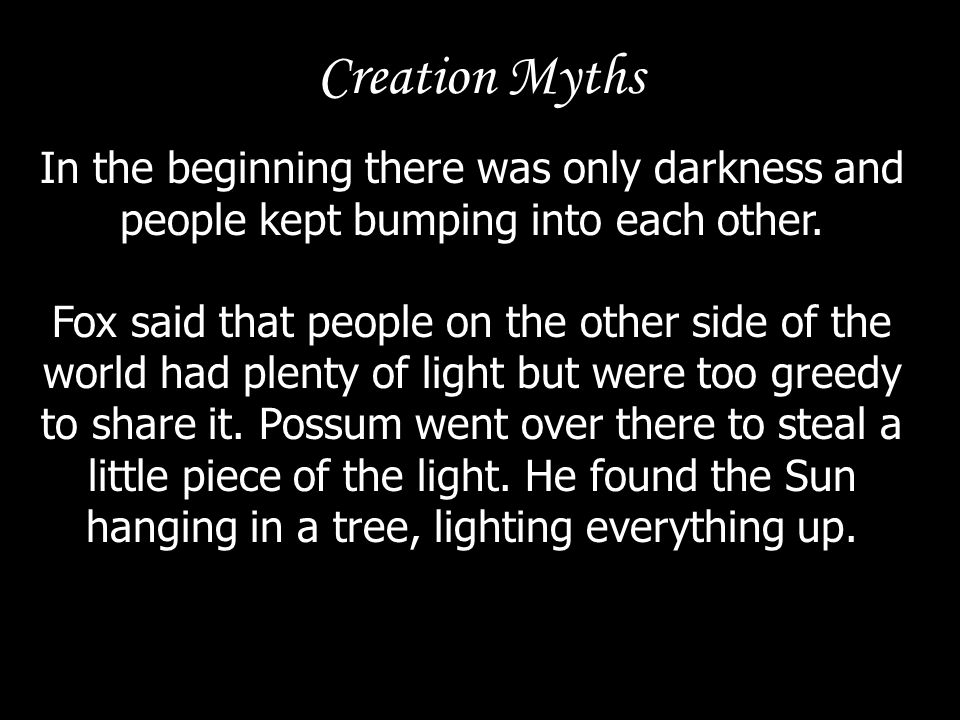 Creation Myths In the beginning there was only darkness and people kept bumping into each other.