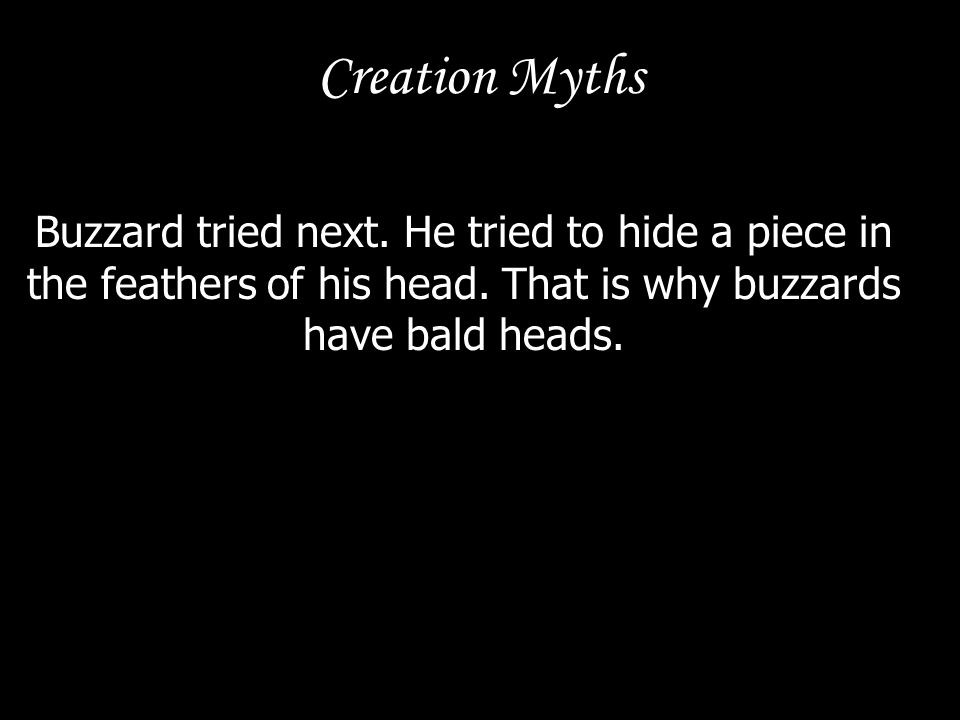 Creation Myths Buzzard tried next. He tried to hide a piece in the feathers of his head.