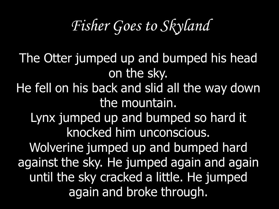 Fisher Goes to Skyland The Otter jumped up and bumped his head on the sky. He fell on his back and slid all the way down the mountain.
