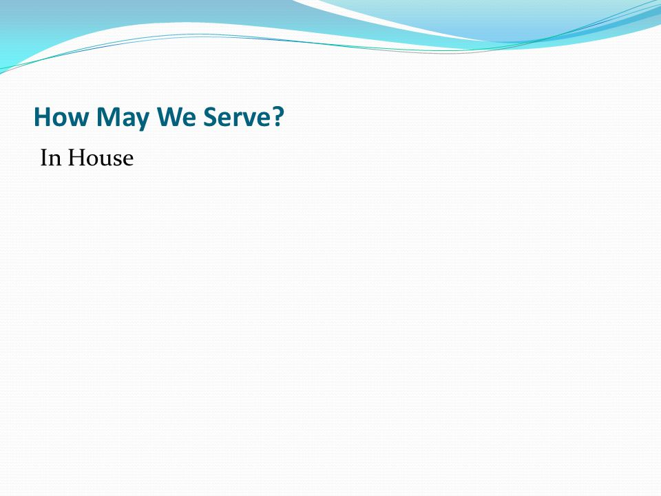 How May We Serve In House