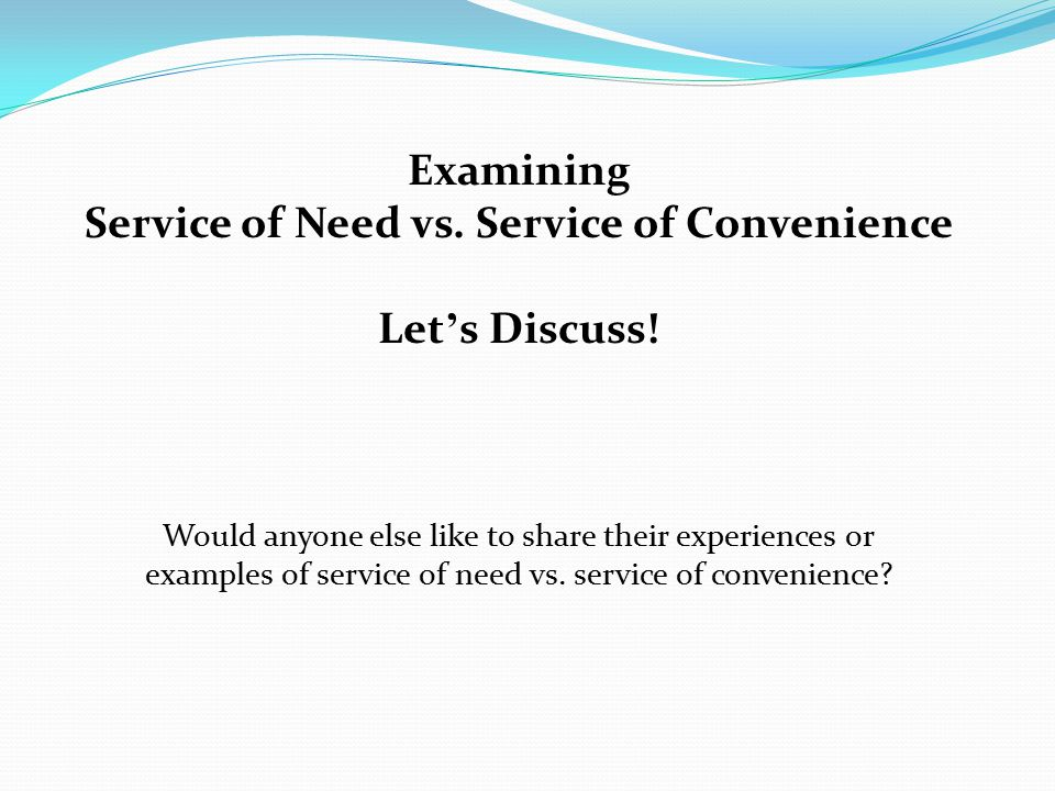 Service of Need vs. Service of Convenience