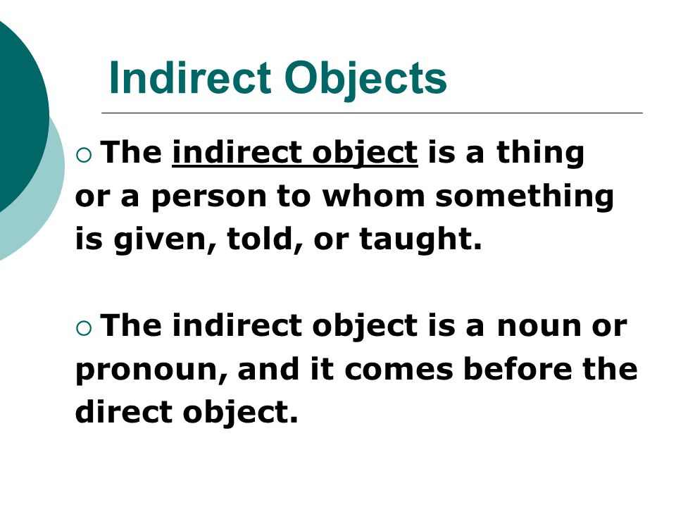 Indirect Objects The indirect object is a thing