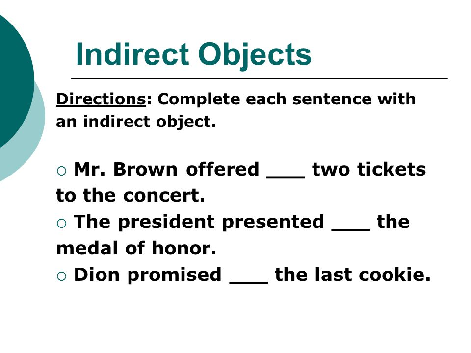 Indirect Objects Mr. Brown offered ___ two tickets to the concert.