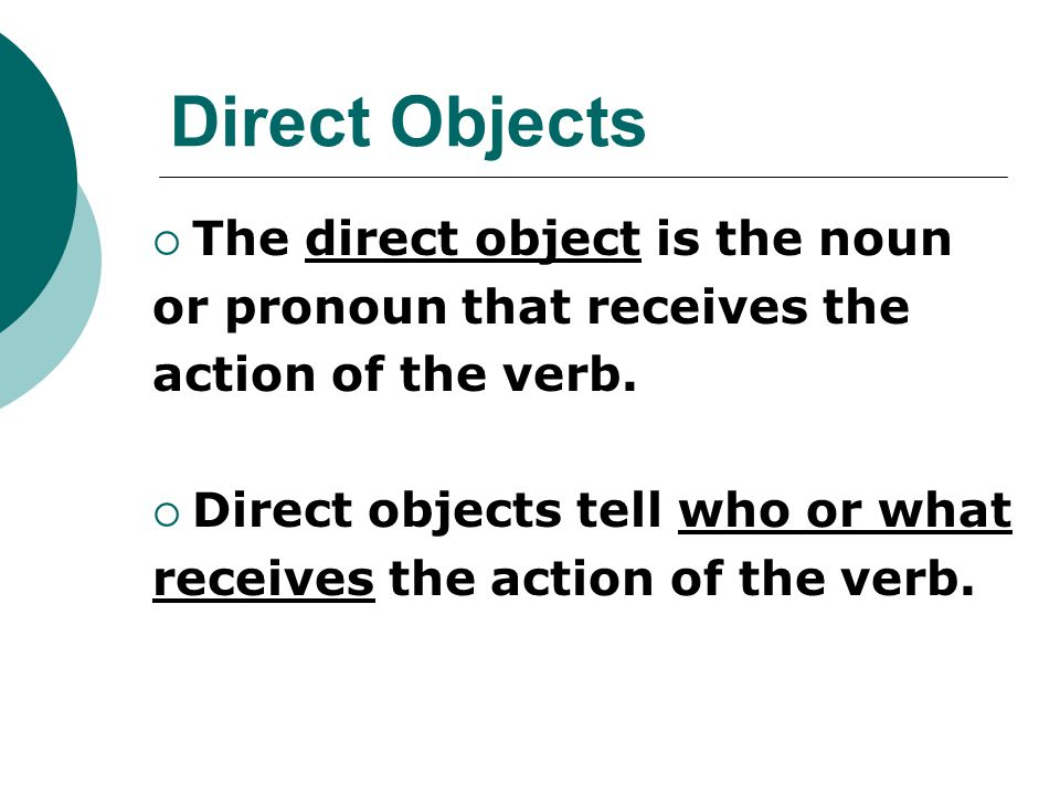 Direct Objects The direct object is the noun