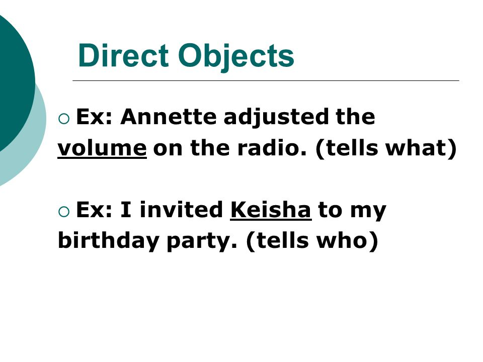 Direct Objects Ex: Annette adjusted the