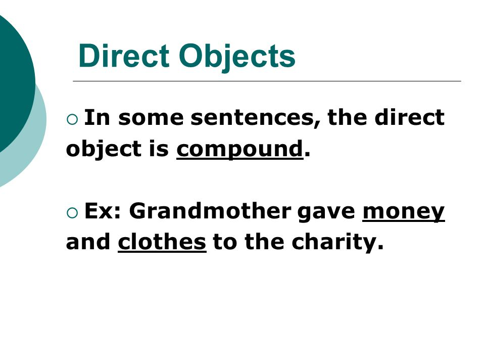 Direct Objects In some sentences, the direct object is compound.