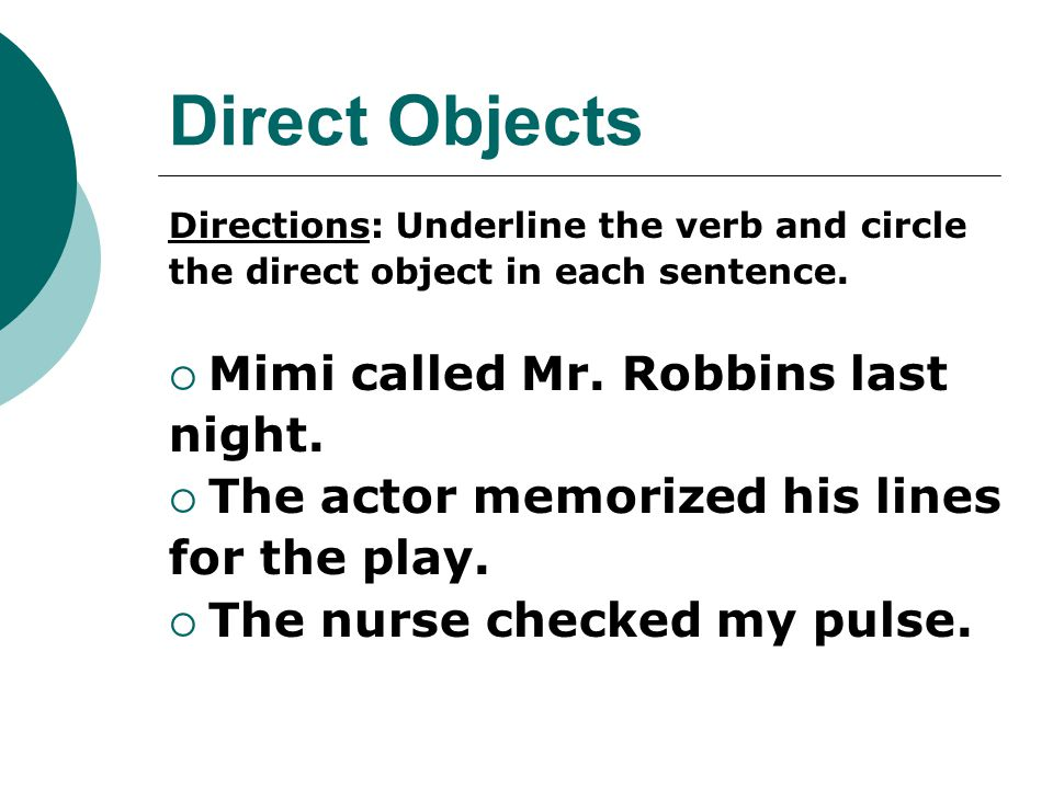 Direct Objects Mimi called Mr. Robbins last night.