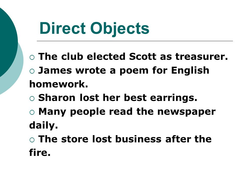 Direct Objects The club elected Scott as treasurer.