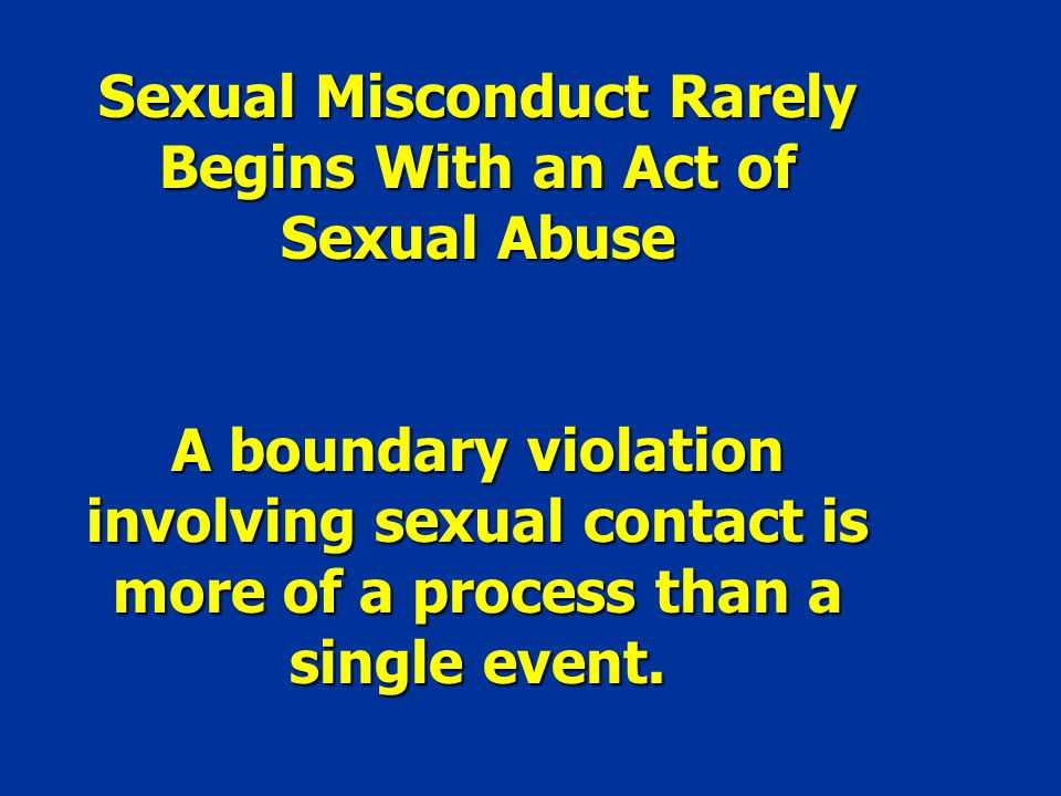Sexual Misconduct Rarely Begins With an Act of Sexual Abuse