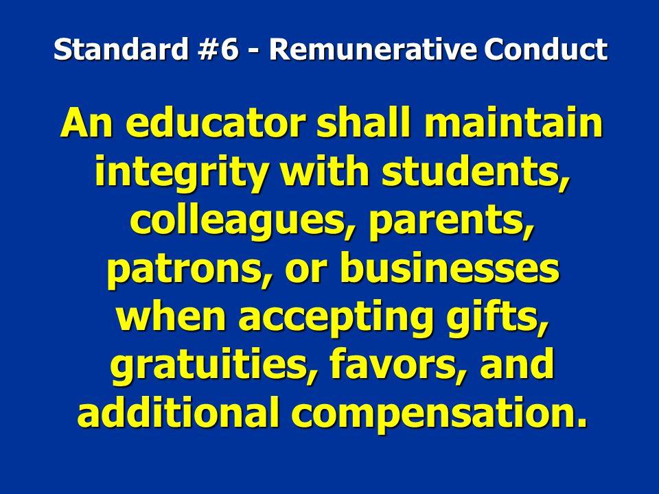 Standard #6 - Remunerative Conduct