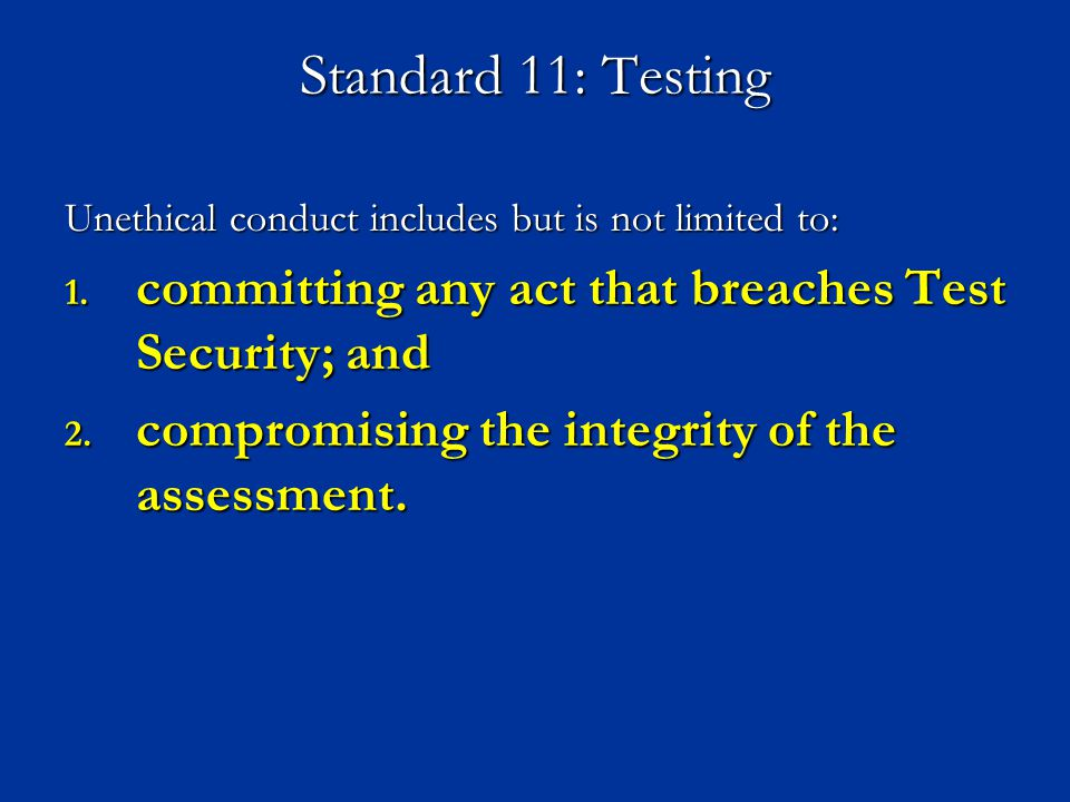 Standard 11: Testing Unethical conduct includes but is not limited to: committing any act that breaches Test Security; and.