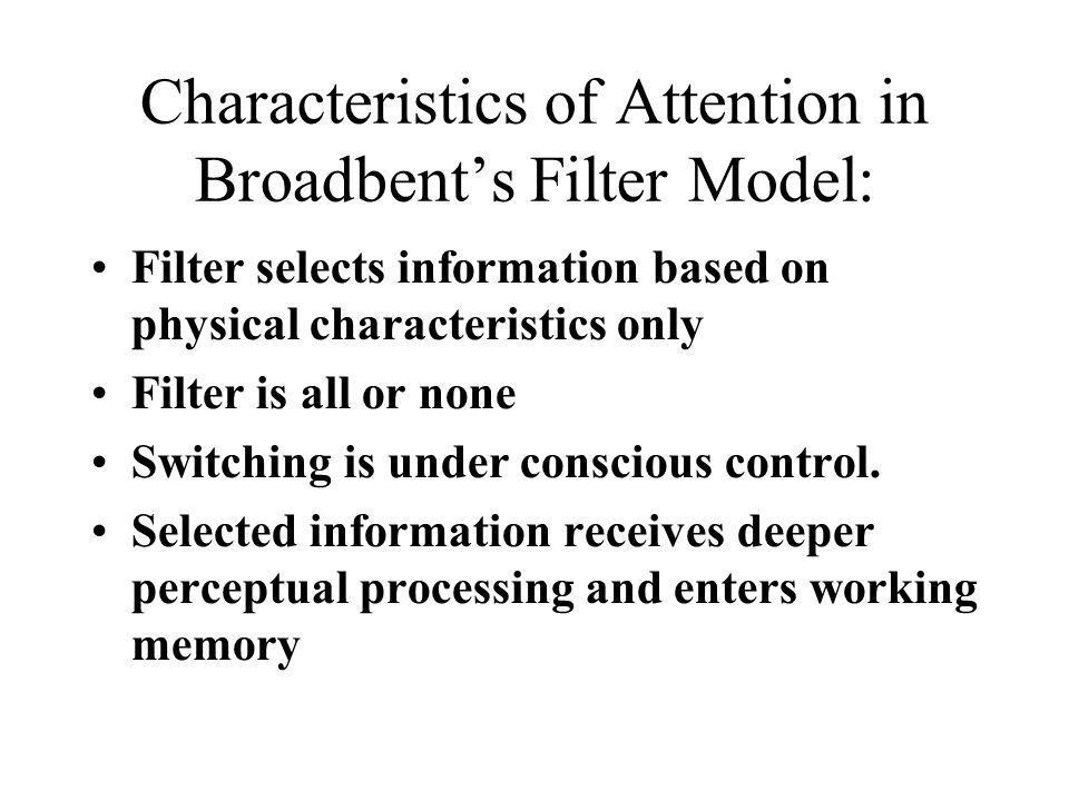 Characteristics of Attention in Broadbent's Filter Model: