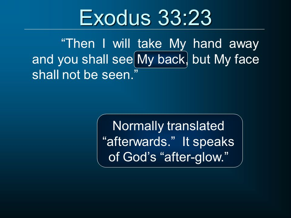 Normally translated afterwards. It speaks of God's after-glow.