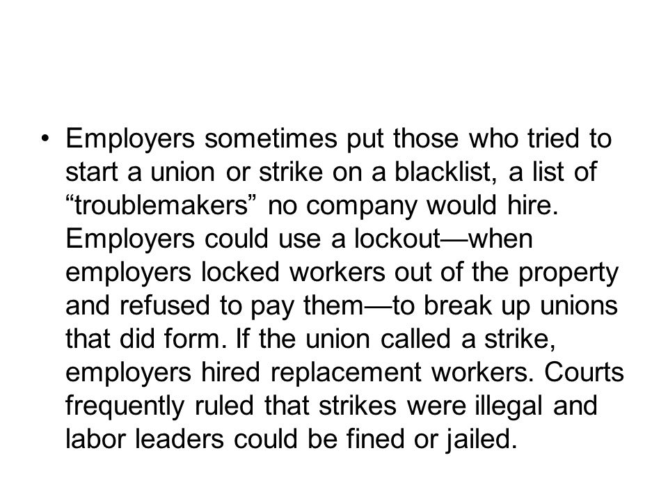 Employers sometimes put those who tried to start a union or strike on a blacklist, a list of troublemakers no company would hire.