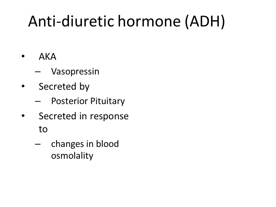 Anti-diuretic hormone (ADH)
