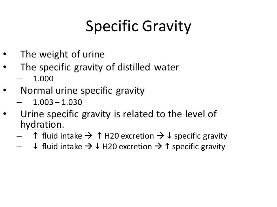 Specific Gravity The weight of urine