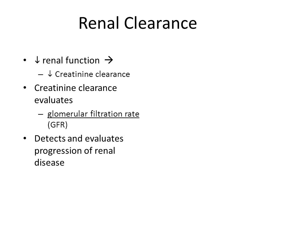 Renal Clearance i renal function  Creatinine clearance evaluates