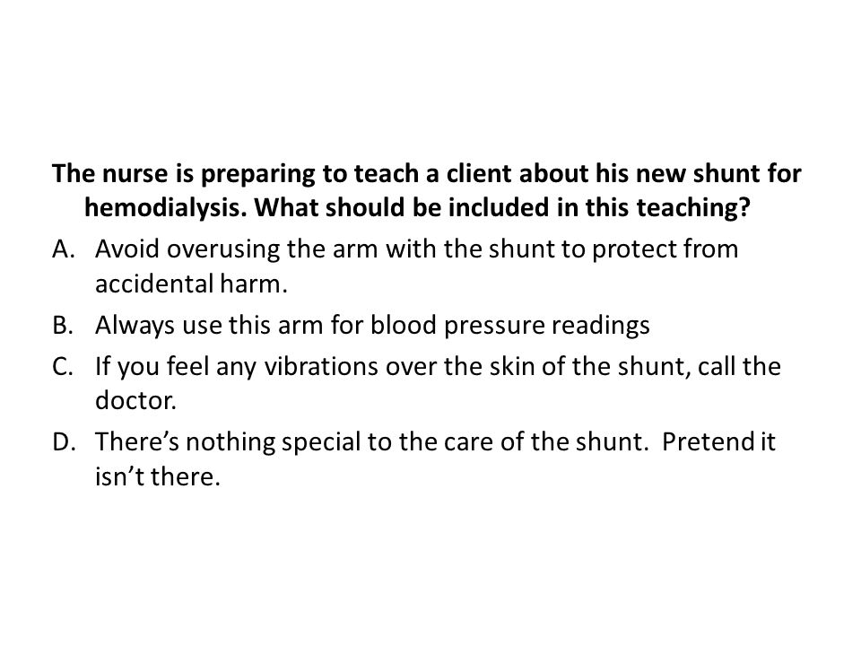 The nurse is preparing to teach a client about his new shunt for hemodialysis. What should be included in this teaching