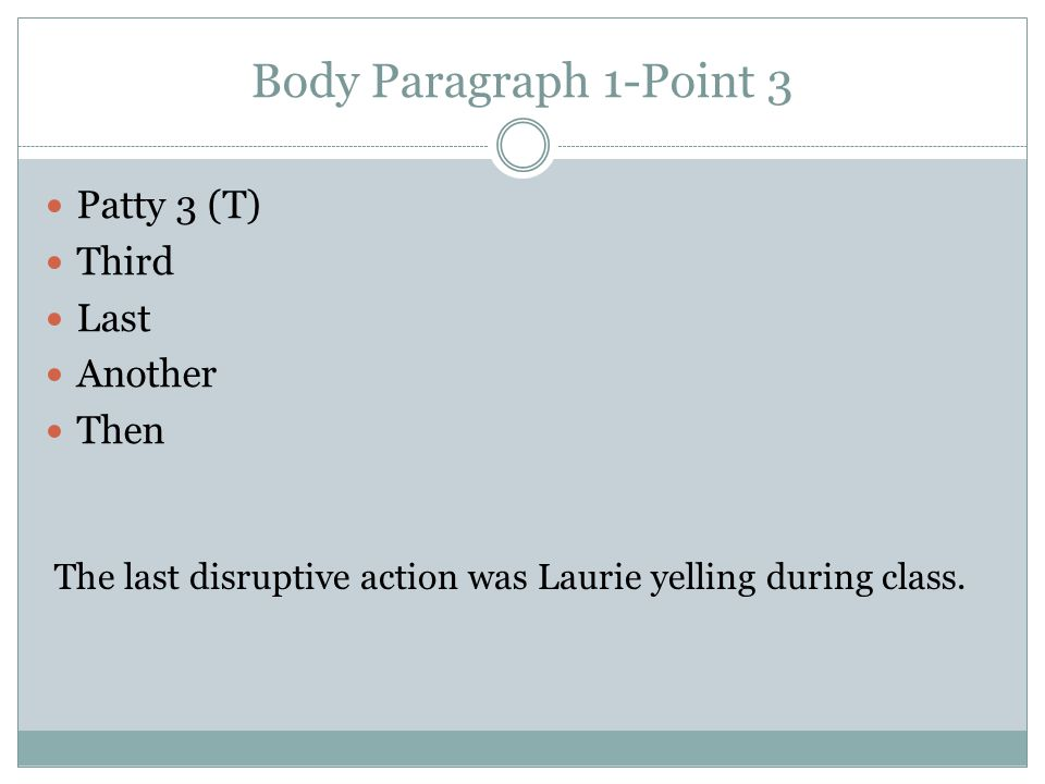 Body Paragraph 1-Point 3 Patty 3 (T) Third Last Another Then