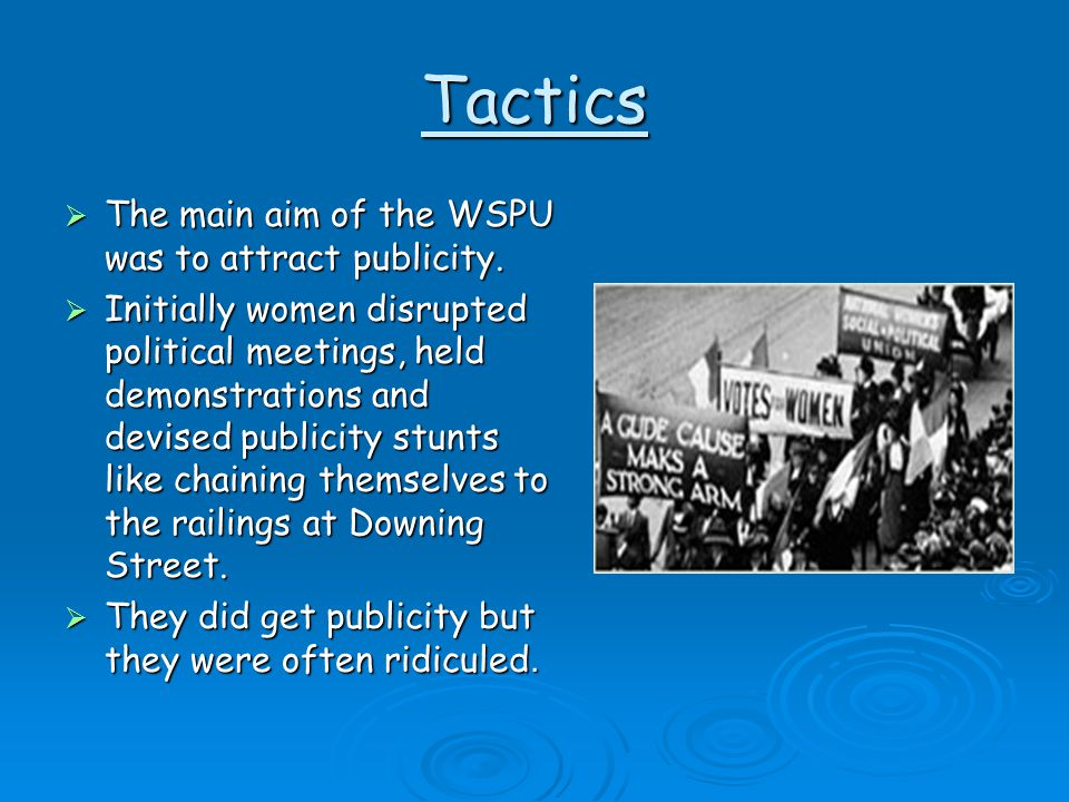 Tactics The main aim of the WSPU was to attract publicity.
