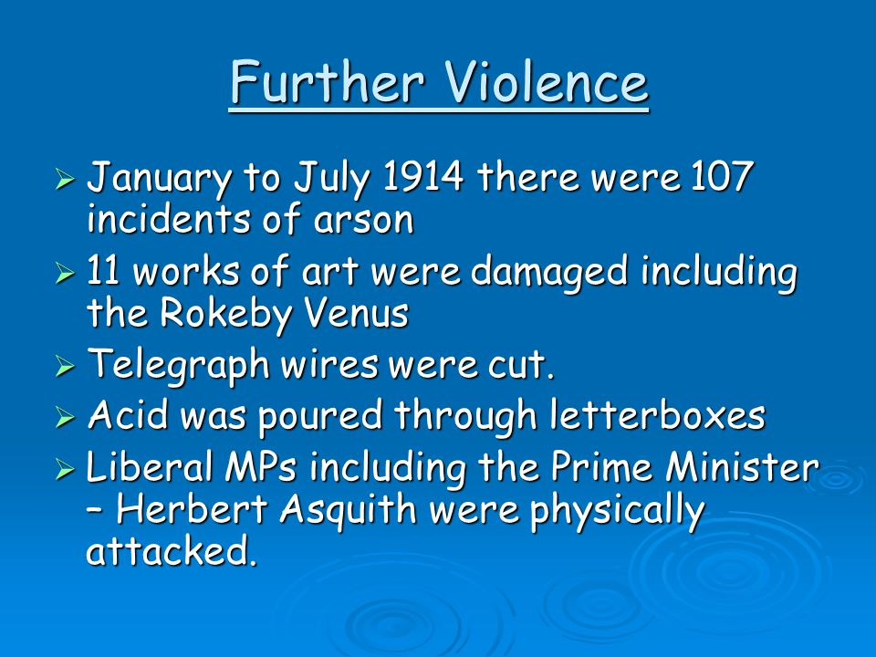 Further Violence January to July 1914 there were 107 incidents of arson. 11 works of art were damaged including the Rokeby Venus.