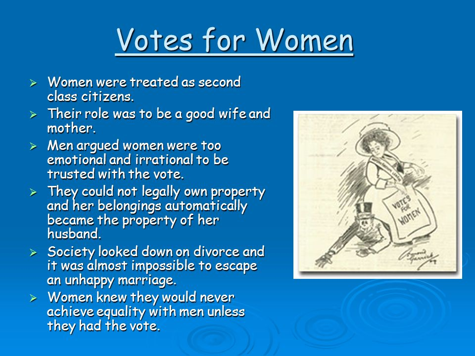 Votes for Women Women were treated as second class citizens.