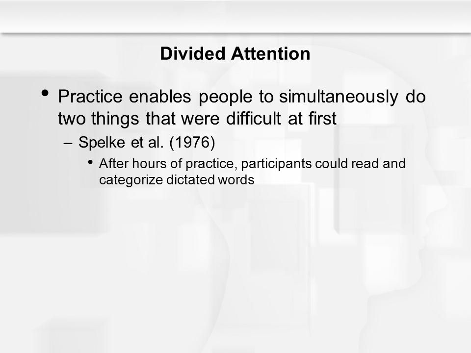 Divided Attention Practice enables people to simultaneously do two things that were difficult at first.