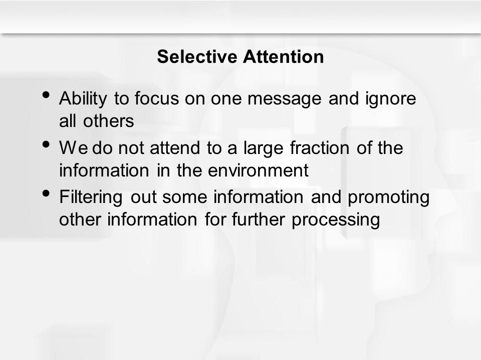 Selective Attention Ability to focus on one message and ignore all others.