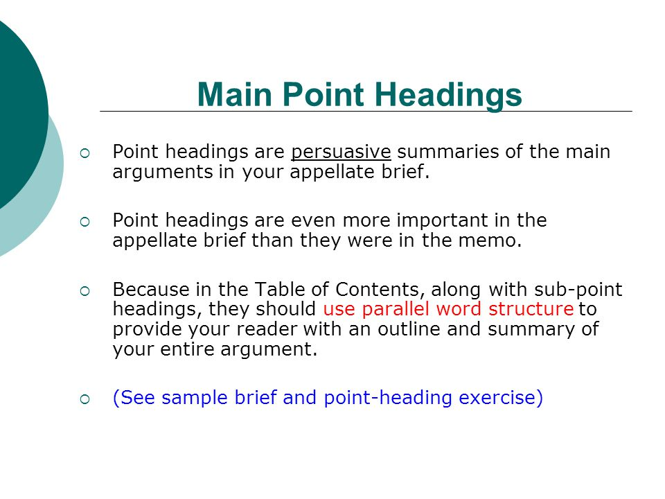 Main Point Headings Point headings are persuasive summaries of the main arguments in your appellate brief.