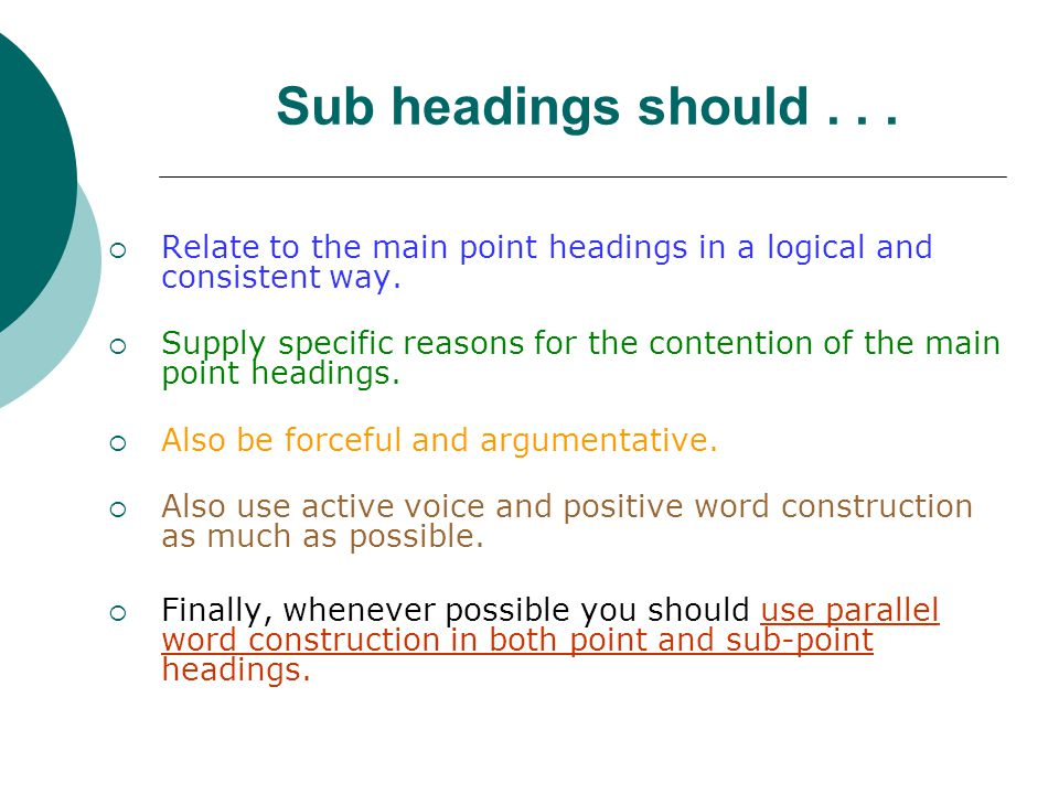 Sub headings should . . . Relate to the main point headings in a logical and consistent way.