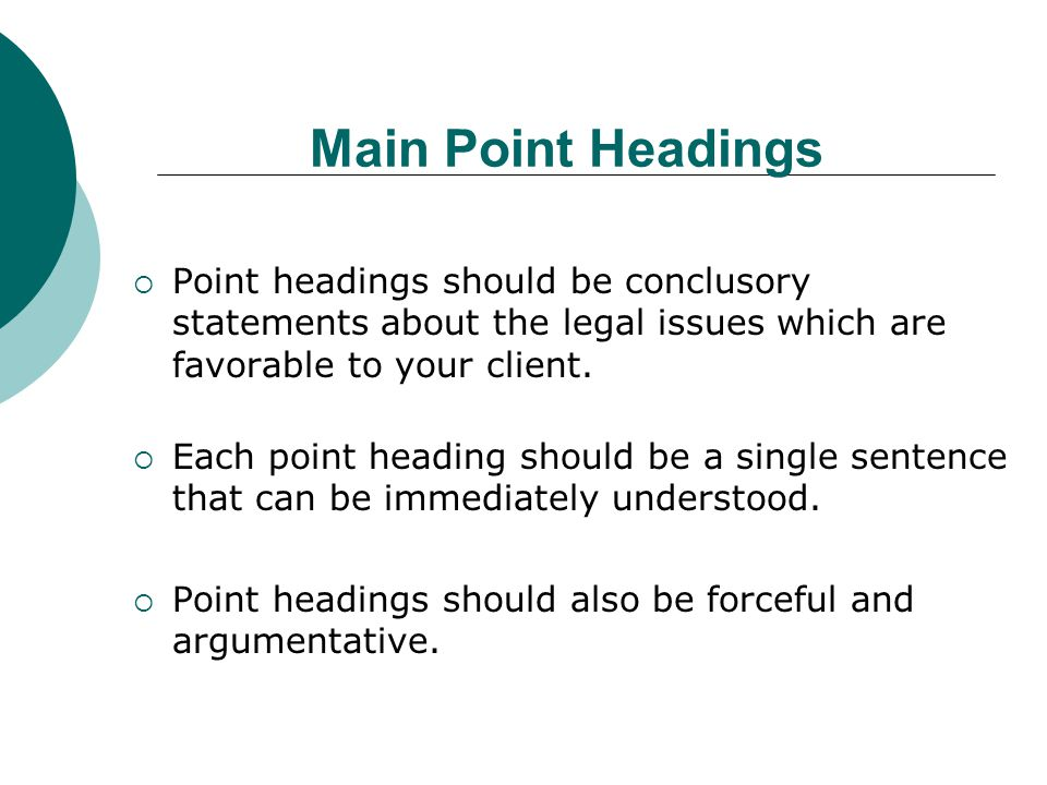 Main Point Headings Point headings should be conclusory statements about the legal issues which are favorable to your client.