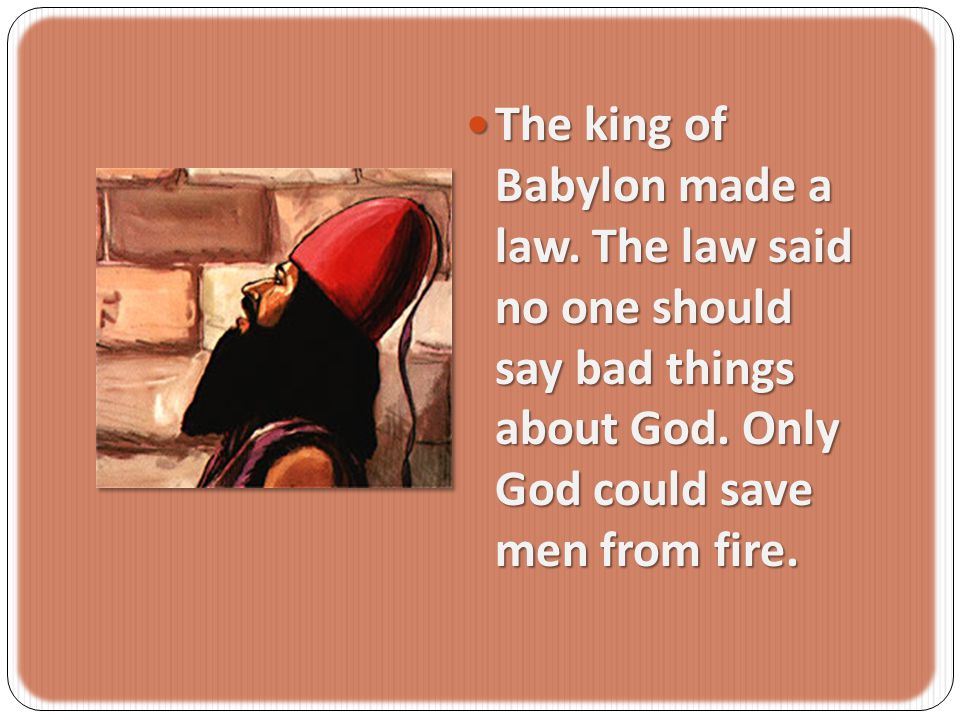 The king of Babylon made a law