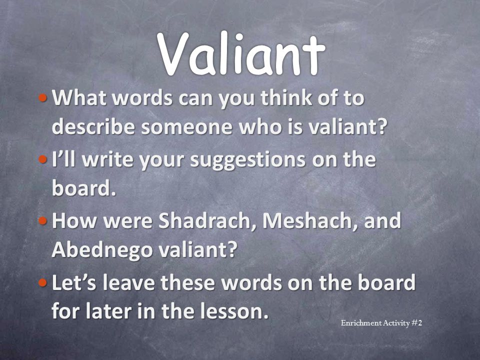 Valiant What words can you think of to describe someone who is valiant I'll write your suggestions on the board.