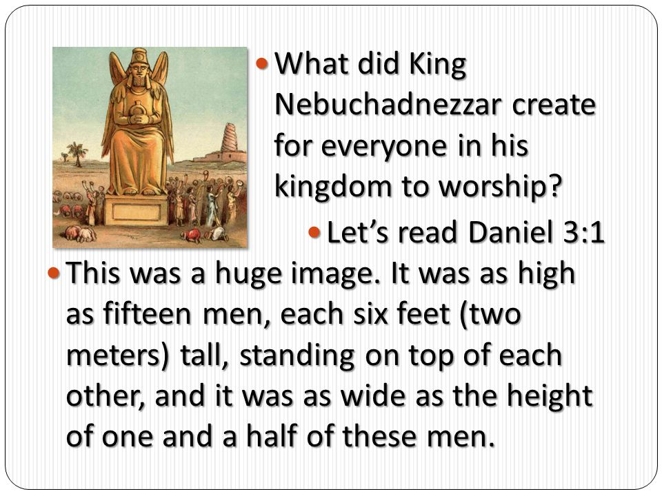What did King Nebuchadnezzar create for everyone in his kingdom to worship