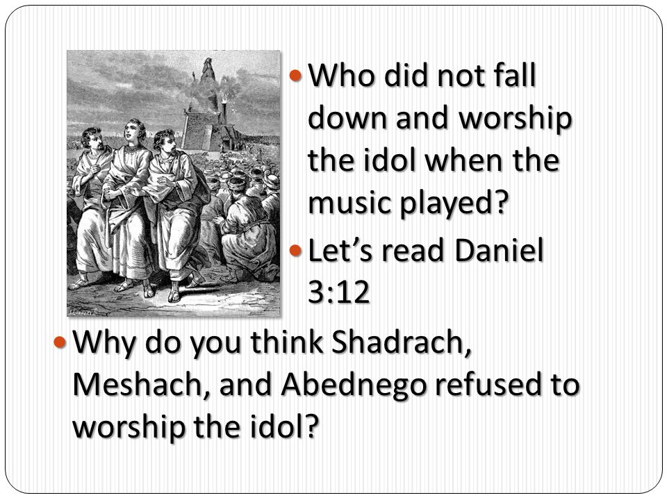 Who did not fall down and worship the idol when the music played