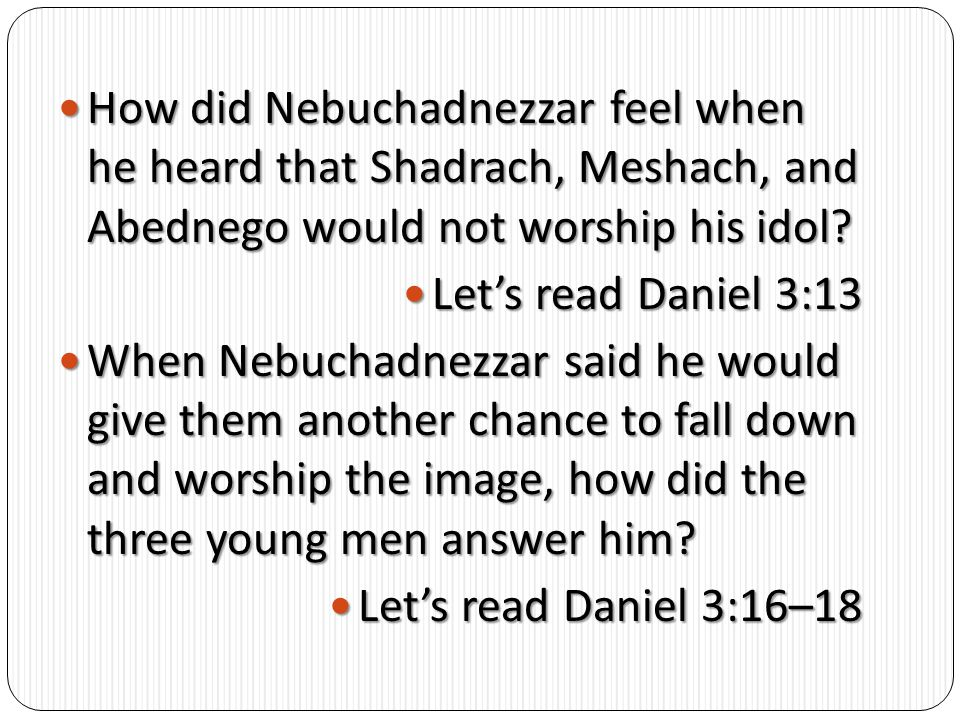 How did Nebuchadnezzar feel when he heard that Shadrach, Meshach, and Abednego would not worship his idol