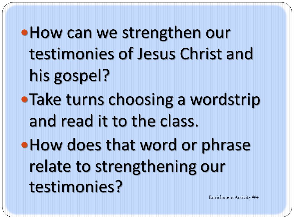 How can we strengthen our testimonies of Jesus Christ and his gospel