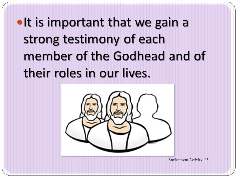 It is important that we gain a strong testimony of each member of the Godhead and of their roles in our lives.