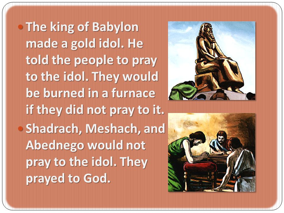 The king of Babylon made a gold idol