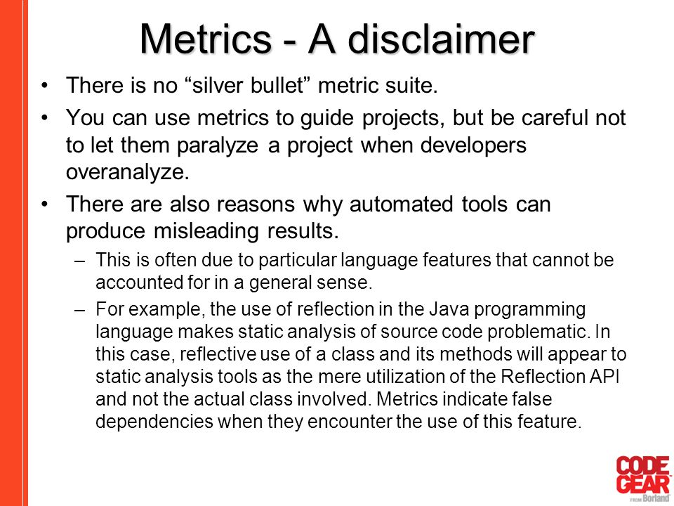 Metrics - A disclaimer There is no silver bullet metric suite.
