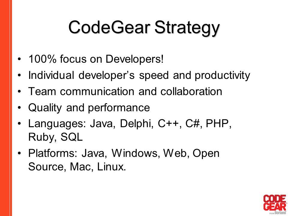CodeGear Strategy 100% focus on Developers!