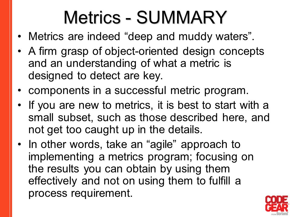Metrics - SUMMARY Metrics are indeed deep and muddy waters .