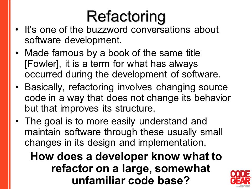 Refactoring It's one of the buzzword conversations about software development.