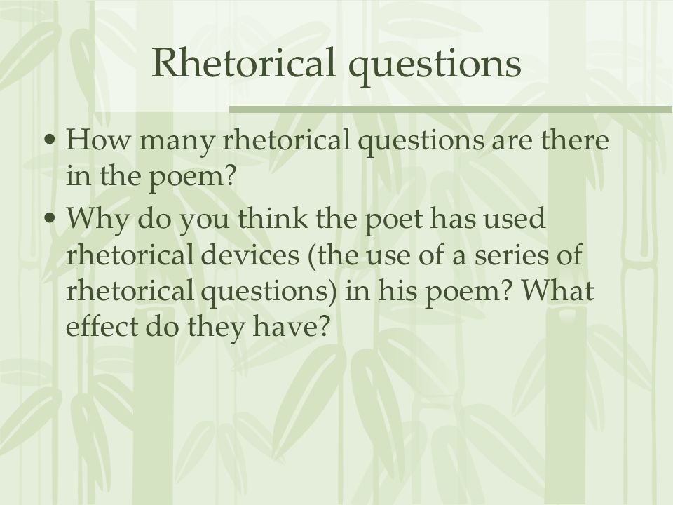 Rhetorical questions How many rhetorical questions are there in the poem