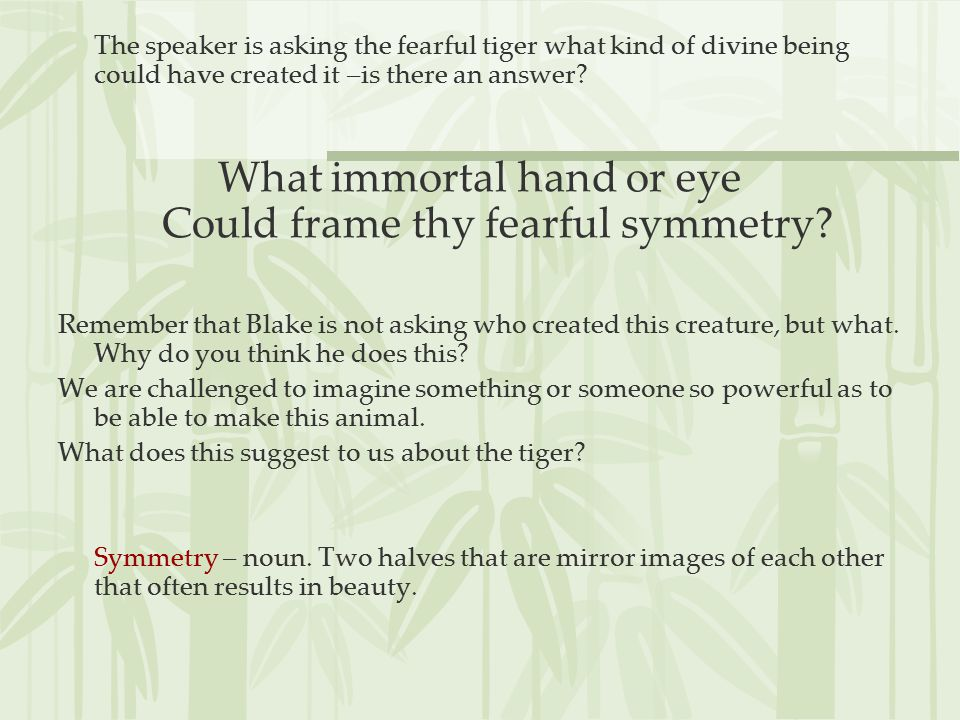 What immortal hand or eye Could frame thy fearful symmetry