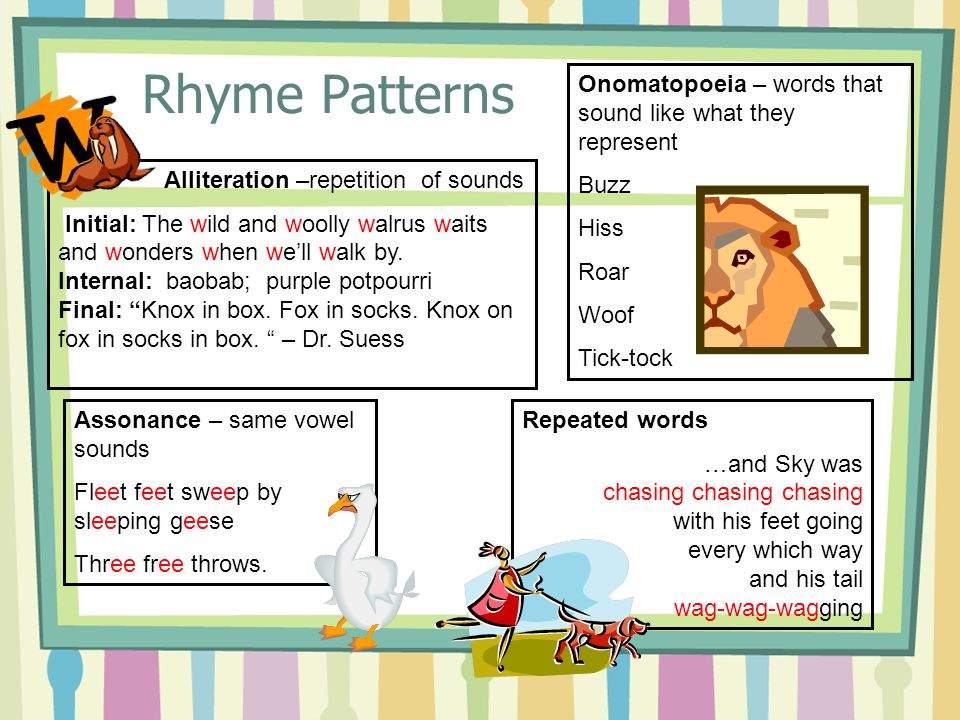 Rhyme Patterns Onomatopoeia – words that sound like what they represent. Buzz. Hiss. Roar. Woof.