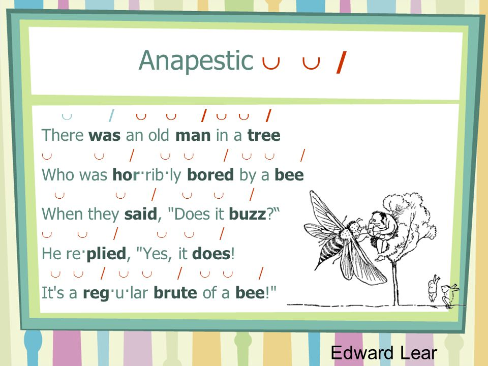 Anapestic   / Edward Lear There was an old man in a tree