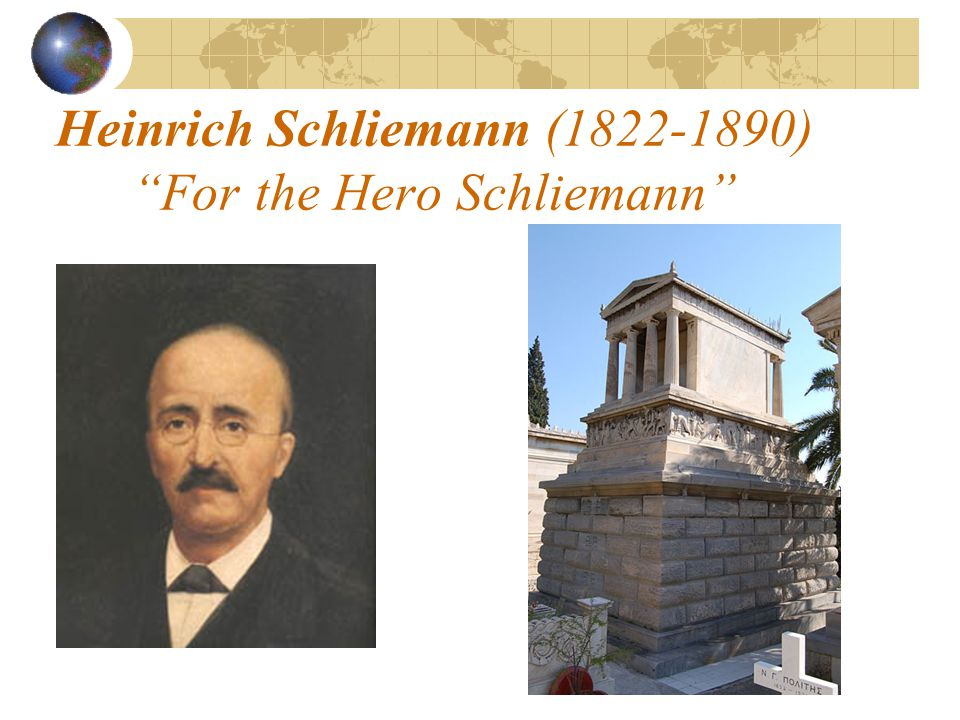 Heinrich Schliemann (1822-1890) For the Hero Schliemann